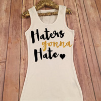 Haters Gonna Hate Gold Sparkle Sleeveless Tank Shirt, Sleeveless Tee, Adult Tank Top Tee, Adult Short sleeve shirt tee,Adult sleeveless