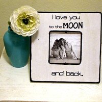 """Quote """"I love you to the MOON and back"""" Picture Frame"""