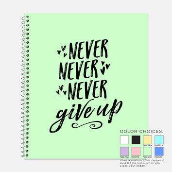 Never Never Never Give Up Notebook, Waterproof Cover, Inspirational Notebook or Journal, Office Supplies, School Supplies, College Ruled
