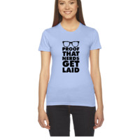 Proof That Nerds Get Laid - Women's Tee