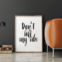 "PRINTABLE Art"" Don't Kill My Vibe"" Inspirational Art,Motivational Quote,Positive Vibes,Good Vibes Only,Vibes Poster,Office Decor,Wall Decor"