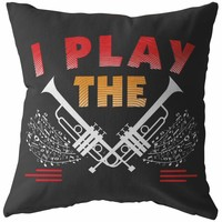 Funny Trumpet Pillows I Play The Trumpet