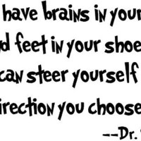 Dr seuss you have brains in your head and feet in your shoes you can steer yourself in any directio