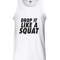 Drop it Like a Squat booty Boot Camp Beast Workout Burnout Training gym fitness sweat T-Shirt Tee Shirt Tank top Mens Womens DT-203