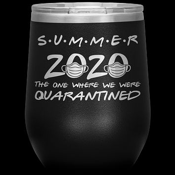 Quarantine Gift for Friends Wine Tumbler Summer 2020 The One Where We Were Quarantined Insulated Stemless Travel Wine Glass