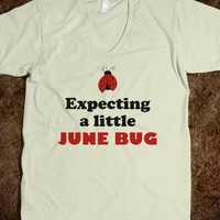 EXPECTING A LITTLE JUNE BUG