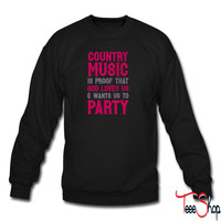 Country Music Is Proof That God Loves Us sweatshirt