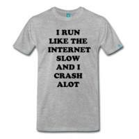 I RUN LIKE THE INTERNET SLOW AND I CRASH ALOT MENS