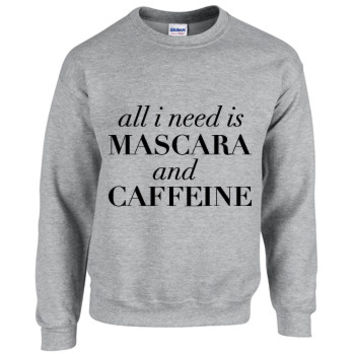 All I Need Is Mascara And Caffeine, Unisex Sweatshirt