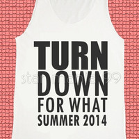Turn Down For What Summer 2014 Shirt Summer Shirt Vest Women Sleeveless Singlet Women Tank Top Tunic Top Unisex Shirt Women Shirt Size S,M,L