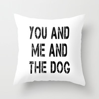 You Me and the Dog Throw Pillow by Michelle O'Hollaren