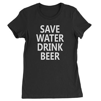 Save Water Drink Beer  Womens T-shirt