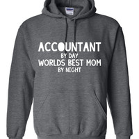 ACCOUNTANT BY DAY Worlds Best Mom By Night Great Hooded Sweatshirt Moms Day Gift Great Accountant T Shirt or Hoodie