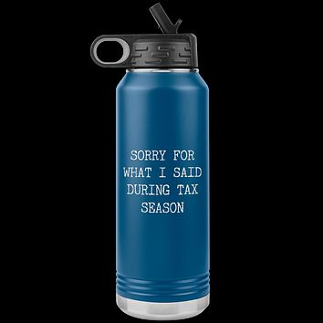 Sorry for What I Said During Tax Season Gifts Insulated Water Bottle Tumbler 32oz BPA Free