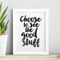 'Choose To See The Good Stuff' Typography Print