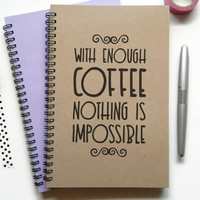Writing journal, spiral notebook, bullet journal, sketchbook, lined blank or grid, quote, custom - With enough coffee nothing is impossible