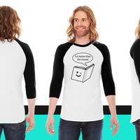 I'm better than the movie American Apparel Unisex 3/4 Sleeve T-Shirt