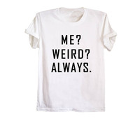 Me weird always cool t shirts men women graphic tees tumblr teen weird shirts gifts grunge style clothing t-shirts size XS S M L