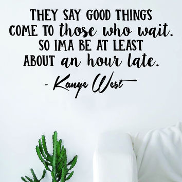 Kanye West Good Things V2 Quote Decal Sticker Wall Vinyl Art Music Rap Hip Hop Lyrics Home Decor Yeezy Yeezus Inspirational