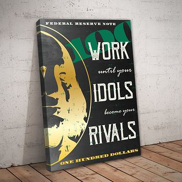 """""""Work Until Your Idols Become Your Rivals"""" Entrepreneur Print"""