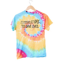 It's A Beautiful Day To Save Lives Tie Dye T-Shirt