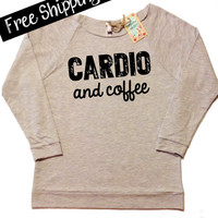 Cardio and Coffee Sweatshirt. Terry Raglan 3/4th Sleeve. Raw Edge Neckline. Sweatshirt. Workout Shirt. Fitness Clothing. Free Shipping USA
