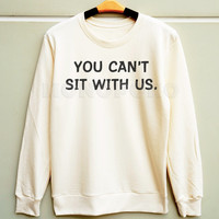 S M L -- You Can't Sit With Us Shirt Mean Girls Shirt Cool Sweatshirt Jumpers Long Sleeve Sweater Unisex TShirts Women TShirts Men TShirts