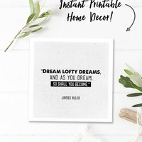 Digital download quote, black and white print, inspiring wall art quotes, instant printable quotes, square, dream lofty dreams, James Allen