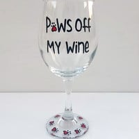 Paws Off My Wine hand painted wine glass for dog and cat lovers