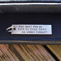 Whore Island Key Chain - Anchorman - Ron Burgundy - Pop Culture - Quote - Looks Like Silver - Unisex - Guys - Under 20 - Stocking Stuffer