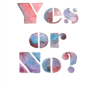 Original watercolor Painting - Yes or No Quote Lettering