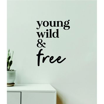 Young Wild and Free V2 Decal Sticker Quote Wall Vinyl Art Wall Bedroom Room Home Decor Inspirational Teen Baby Nursery Girls Playroom School Adventure Travel