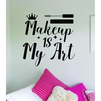 Makeup Is My Art Wall Decal Sticker Quote Vinyl Art Bedroom Room Home Decor Inspirational Teen Girls Make Up Beauty Lashes Brows