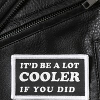 Cooler If You Did Patch - Pins+Patches - Accessories at Gypsy Warrior