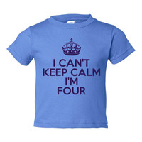 I Can't Keep Calm I'm Four Happy Birthday 4th BIRTHDAY T Shirt Great Gift Sizes 6 Months thru 5-6T All Colors 4TH Birthday Printed T Shirt