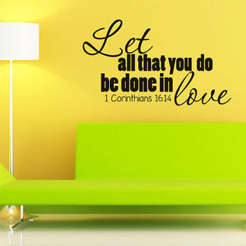 Art Wall Decal Wall Stickers Vinyl Decal Quote - Let all that you do be done in love - Corinthians 16 - Inspirational Wall Quote