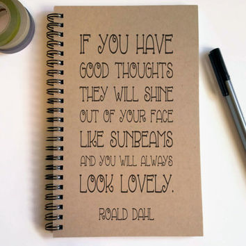 Writing journal, spiral notebook, cute diary sketchbook - If you have good thoughts you will always look lovely, Roald Dahl quote