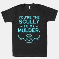 You're the Scully to my Mulder