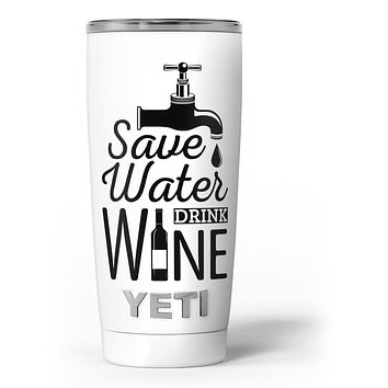 Save Water Drink Wine - Skin Decal Vinyl Wrap Kit compatible with the Yeti Rambler Cooler Tumbler Cups