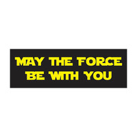 Vinyl Bumper Sticker / May the Force Be With You / Star Wars Geeky Decal / For Vehicles, Cars & Windows