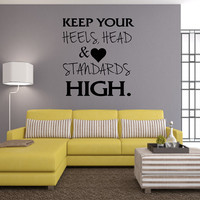 Wall Decal - Keep Your Heels Head & Standards High - Wall Art - Wall Decor - Quote Decal - Home Decor - Gift Ideas - Room Decor - Fashion