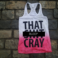 That Sh&% Cray Tank Top - All Sizes Available - Mature