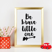 NURSERY WALL ART,Be Brave Little One,Nursery Quote,Be Bold,Nursery Decor,Kids Room Decor,Baby Print,Motivational Poster,Inspirational Quote