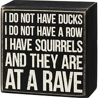 I Have Squirrels And They Are At A Rave Box Sign in Black with White Lettering
