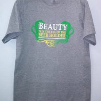 St. Patrick's Day! Printed T-Shirt - Beauty Is In The Eye Of The Beer Holder