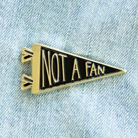 """""""Not a Fan"""" Funny Black and Gold Pennant Flag Enamel Pin"""