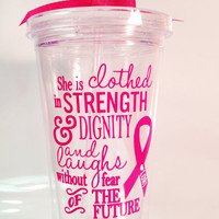 Breast Cancer Awareness Tumbler with Proverbs 31 - She is clothed in strength and dignity...