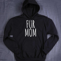 Fur Mom Hoodie Slogan Funny Dog Cat Animal Lover Women's Sweatshirt Tumblr Jumper