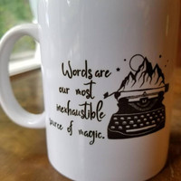WORDS ARE our most inexhaustible source of magic coffee mug literary gift ideas for writers