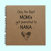 Only the Best MOM's get promoted to NANA - Book, Large Journal, Personalized Book, Personalized Journal, , Sketchbook, Scrapbook, Smashbook